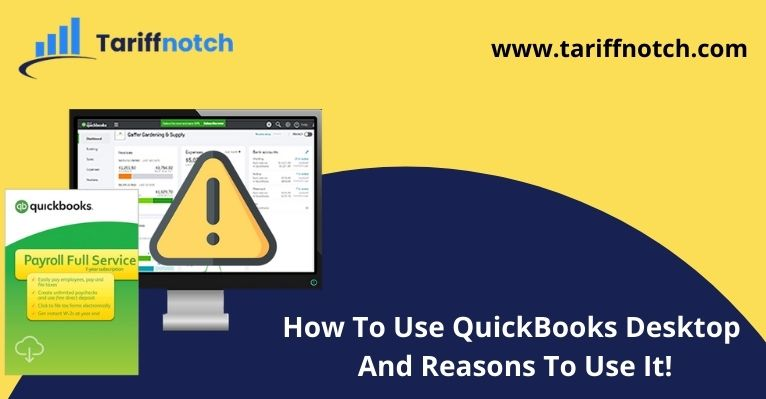 How To Use QuickBooks Desktop And Reasons To Use It!